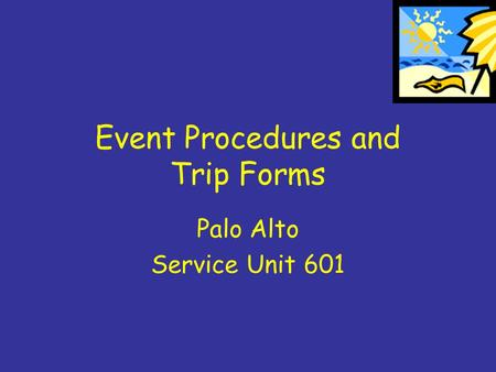 Event Procedures and Trip Forms Palo Alto Service Unit 601.