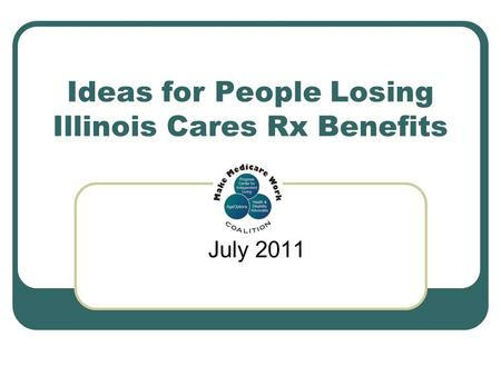 Ideas for People Losing Illinois Cares Rx Benefits July 2011.