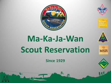 Ma-Ka-Ja-Wan Scout Reservation Since 1929 1. Summer Fun Since 1929 Located in the Northwoods of Wisconsin 1,500 acres of beautiful forest and spring-fed.