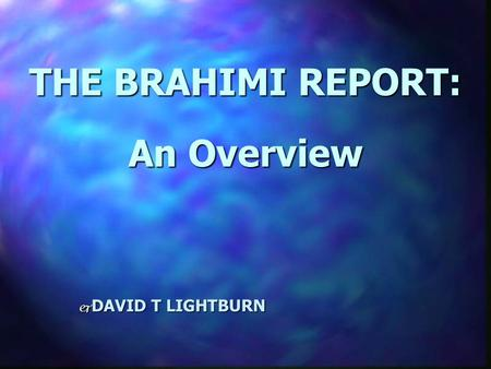 THE BRAHIMI REPORT: An Overview j DAVID T LIGHTBURN.