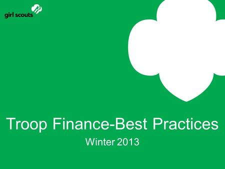 Troop Finance-Best Practices Winter 2013. Who can be on a Girl Scout Bank Account? To be on a Girl Scout Bank Account you must: Be a registered Girl Scout.