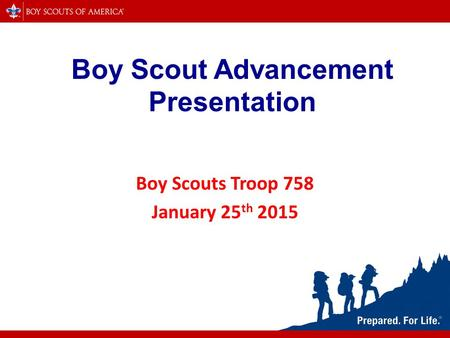 Boy Scout Advancement Presentation Boy Scouts Troop 758 January 25 th 2015.