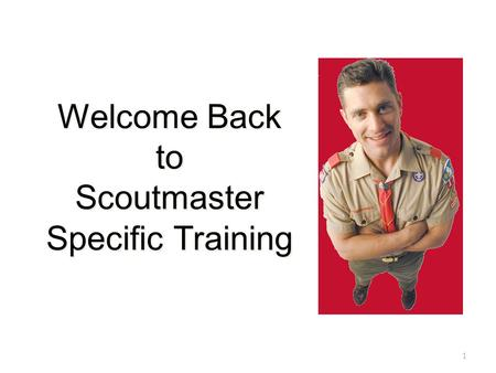 Welcome Back to Scoutmaster Specific Training 1. Preview of Session Three Program planning- annual planning conference Advancement Membership Paperwork.