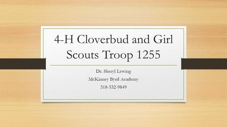4-H Cloverbud and Girl Scouts Troop 1255 Dr. Sheryl Lewing McKinney Byrd Academy 318-532-9849.