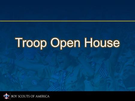 A troop open house can be an effective tool to recruit new Scouts into a troop, especially in the spring when outdoor activities are on the horizon. Select.