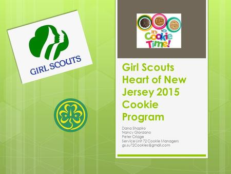 Girl Scouts Heart of New Jersey 2015 Cookie Program Dana Shapiro Nancy Giordano Peter Cridge Service Unit 72 Cookie Managers