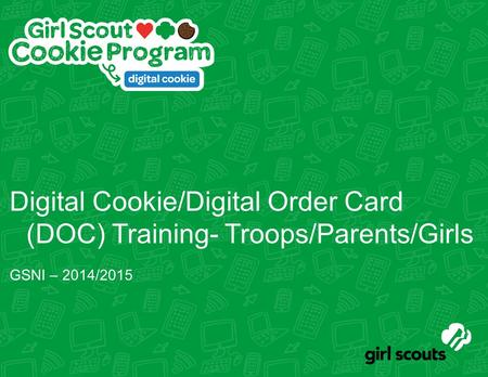 Digital Cookie/Digital Order Card (DOC) Training- Troops/Parents/Girls GSNI – 2014/2015.