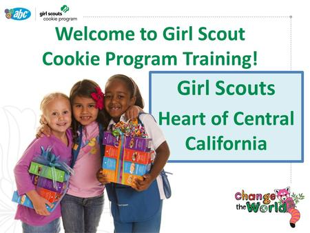 Girl Scouts Heart of Central California Welcome to Girl Scout Cookie Program Training!