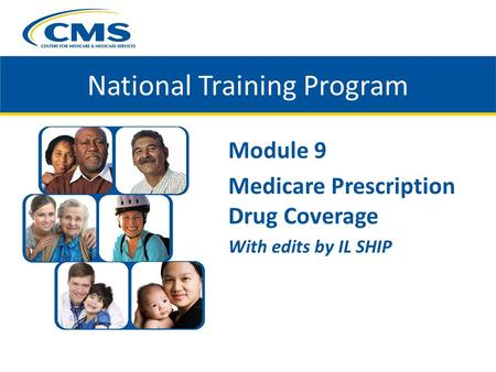 National Training Program Module 9 Medicare Prescription Drug Coverage With edits by IL SHIP.