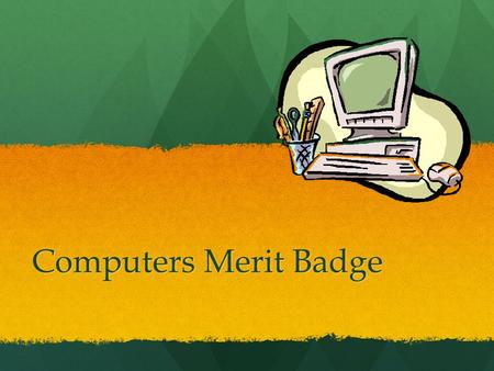 Computers Merit Badge. Requirements 1.Discuss (With Your Councilor) The Tips For Online Safety 2.Give A Short History Of The Computer. Explain How The.