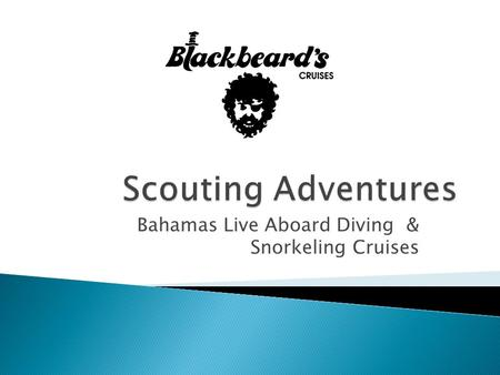 Bahamas Live Aboard Diving & Snorkeling Cruises. A little history…. Blackbeard's Cruises was founded in 1979 by Bruce Purdy…a scouting parent who's first.