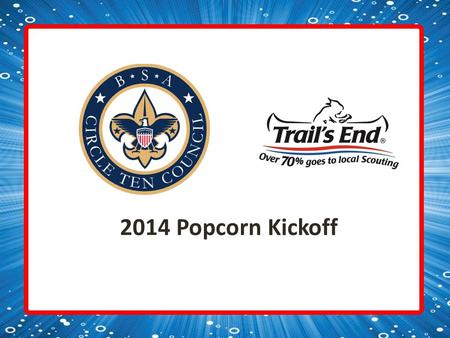 2014 Popcorn Kickoff. What You Will Receive Today: Unit Sale Kit Take Order Forms Prize Forms Military Order Receipts Sales Posters.