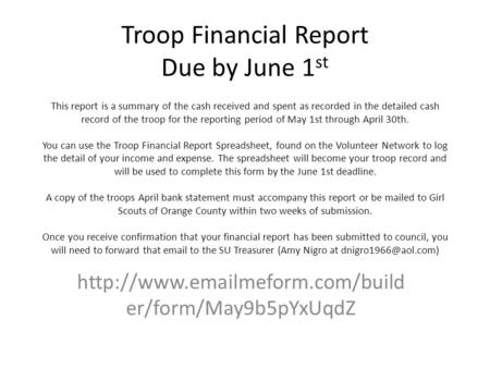 Troop Financial Report Due by June 1 st This report is a summary of the cash received and spent as recorded in the detailed cash record of the troop for.