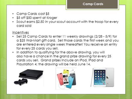 Camp Cards Camp Cards cost $5 $5 off $50 spent at Kroger Scout earns $2.50 in your scout account with the troop for every card sold Incentives Sell 25.