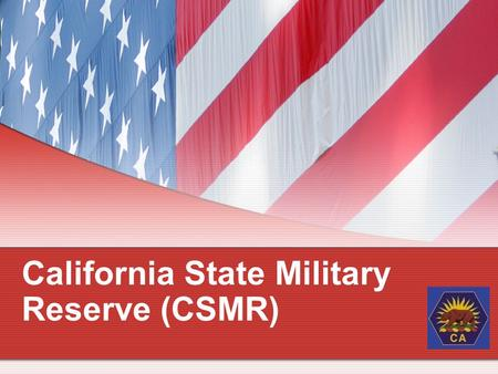 California State Military Reserve (CSMR). What is the CSMR The California State Military Reserve (CSMR) is the State Defense Force of California authorized.