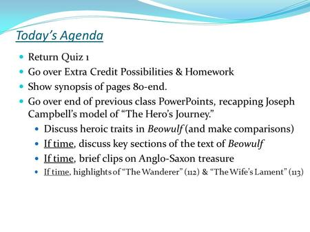 Today's Agenda Return Quiz 1 Go over Extra Credit Possibilities & Homework Show synopsis of pages 80-end. Go over end of previous class PowerPoints, recapping.