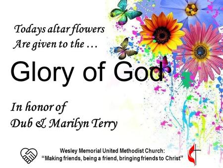 "Todays altar flowers Are given to the … Glory of God In honor of Dub & Marilyn Terry Wesley Memorial United Methodist Church: "" Making friends, being a."