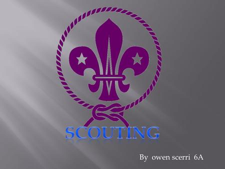 By owen scerri 6A Scouts began in 1907 when baden powell was in the british army. Scout is all around the world.Many people go to scouts from around.