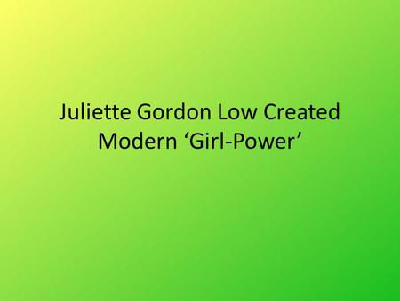 Juliette Gordon Low Created Modern 'Girl-Power'. Juliette Gordon Low created the Girl Scouts to empower young women and girls to become everything they.