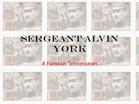 Sergeant Alvin York A Famous Tennessean. What is a Sergeant? In the United States army, a sergeant is a leader of a military group.