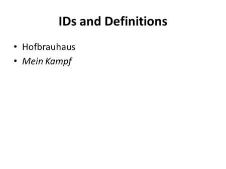 IDs and Definitions Hofbrauhaus Mein Kampf. Questions and Imperatives Describe the origins of the Nazi Party in Germany. How did it move to gain power.