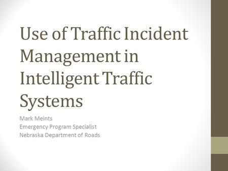 Use of Traffic Incident Management in Intelligent Traffic Systems Mark Meints Emergency Program Specialist Nebraska Department of Roads.