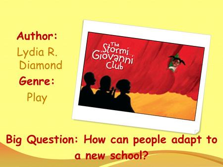 Big Question: How can people adapt to a new school? Author: Lydia R. Diamond Genre: Play.