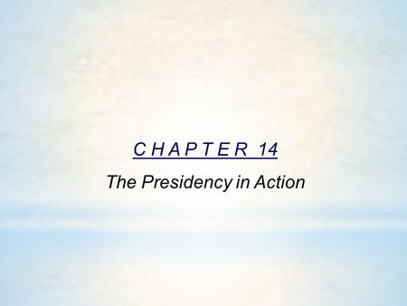 C H A P T E R 14 The Presidency in Action. SECTION 1 The Growth of Presidential Power SECTION 2 The President's Executive Powers SECTION 3 Diplomatic.