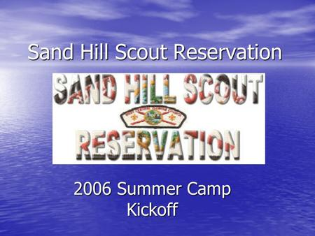Sand Hill Scout Reservation 2006 Summer Camp Kickoff.