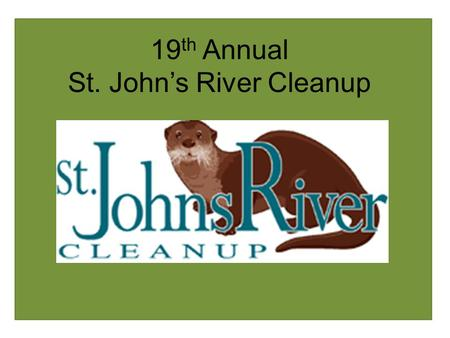 19 th Annual St. John's River Cleanup. 3,500 lbs of trash & 800 volunteers Special thanks to: Seminole County Airboat Club Lake County Airboaters American.