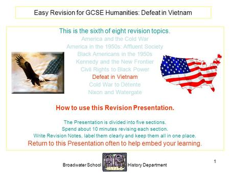 Broadwater School History Department 1 Easy Revision for GCSE Humanities: Defeat in Vietnam This is the sixth of eight revision topics. America and the.