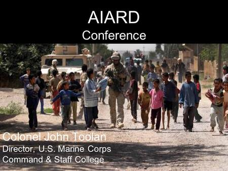 1 AIARD Conference Colonel John Toolan Director, U.S. Marine Corps Command & Staff College.
