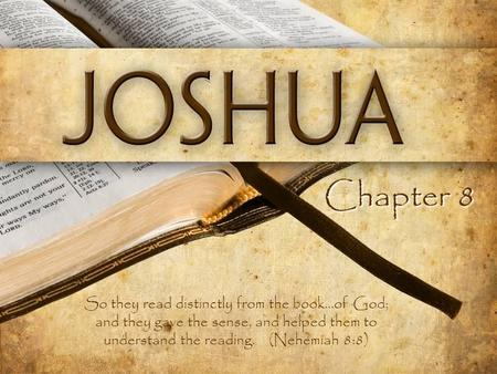 Chapter 8 So they read distinctly from the book...of God; and they gave the sense, and helped them to understand the reading. (Nehemiah 8:8)