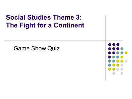 Social Studies Theme 3: The Fight for a Continent