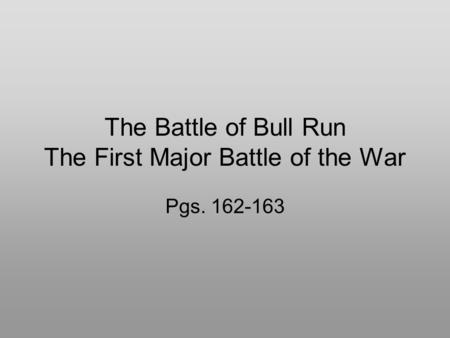 The Battle of Bull Run The First Major Battle of the War Pgs. 162-163.