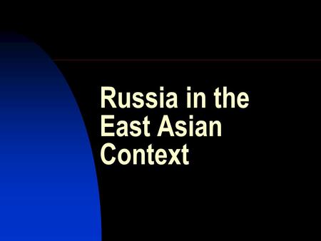 Russia in the East Asian Context. 4 of the world's 10 most populous countries China: 1,337 mln. (No.1) USA: 313 mln. (No.3) Russia: 143 mln. (No.7)
