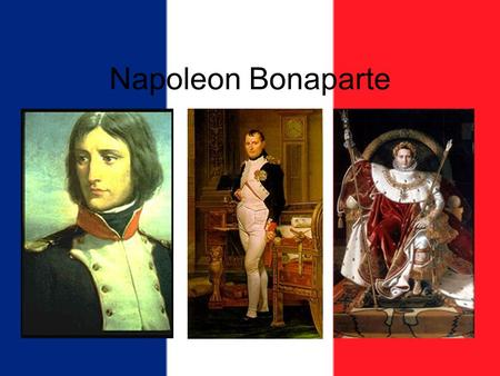 Napoleon Bonaparte. Napoleon's Rise to Power Early Success –1793, drove British forces out of Toulon. –Defeated the Austrians in multiple battles, forcing.