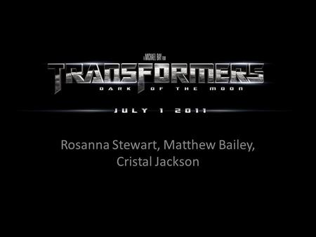 Transformers: Dark of the Moon Rosanna Stewart, Matthew Bailey, Cristal Jackson.