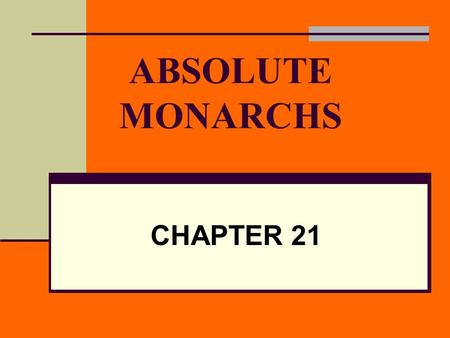 ABSOLUTE MONARCHS CHAPTER 21. Who are absolute monarchs? Kings or queens who held all power within their states' boundaries They believed god created.