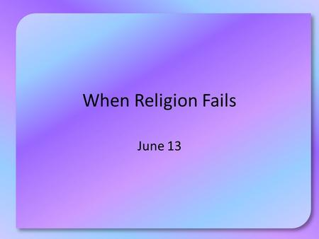 When Religion Fails June 13. Think About It … What companies or products are associated with these icons? How do the symbols differ from the company or.