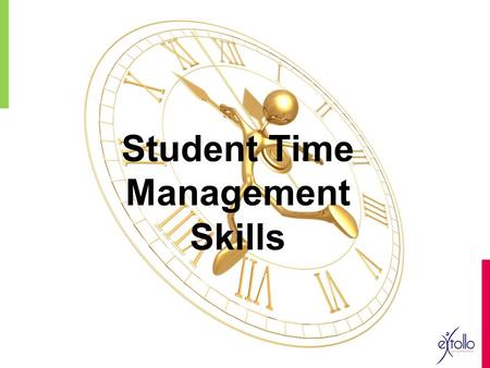 "Student Time Management Skills. 2 ""Time flies. It's up to you to be the navigator."" – Robert Orben."