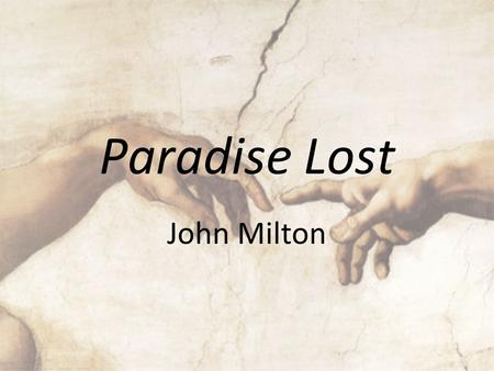 Paradise Lost John Milton. Paradise Lost Standard conventions of epic form –Invocation to the Muse –Begins story in medias res –Writes in an elevated.
