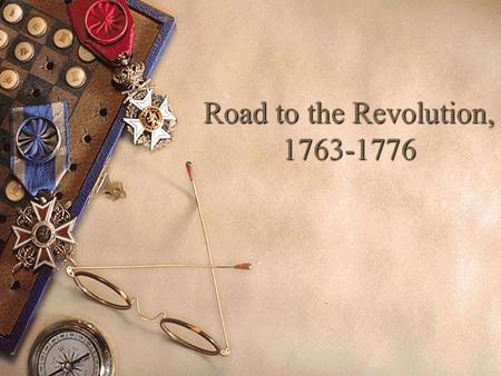Road to the Revolution, 1763-1776. French & Indian War.