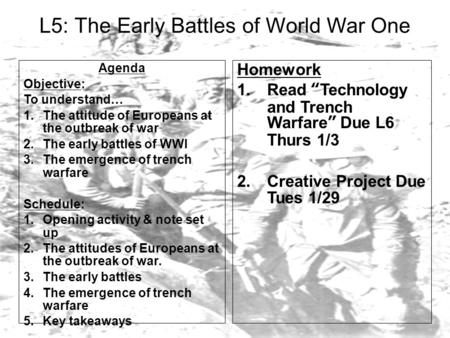 L5: The Early Battles of World War One Agenda Objective: To understand… 1.The attitude of Europeans at the outbreak of war 2.The early battles of WWI 3.The.