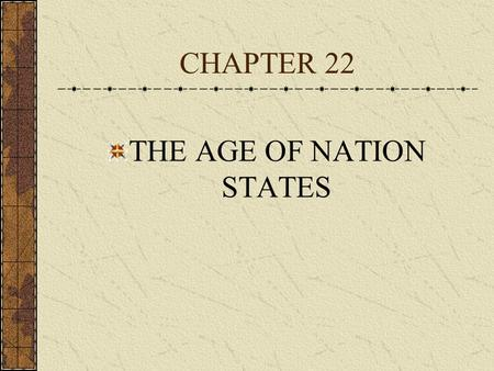 CHAPTER 22 THE AGE OF NATION STATES. KEY TOPICS AND IDEAS REFORMS IN THE OTTOMAN EMPIRE THE UNIFICATION OF ITALY AND GERMANY THE SHIFT FROM EMPIRE TO.