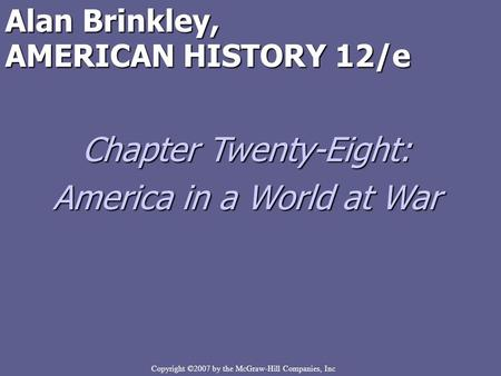 Copyright ©2007 by the McGraw-Hill Companies, Inc Alan Brinkley, AMERICAN HISTORY 12/e Chapter Twenty-Eight: America in a World at War.