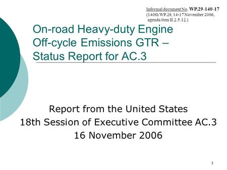 1 On-road Heavy-duty Engine Off-cycle Emissions GTR – Status Report for AC.3 Report from the United States 18th Session of Executive Committee AC.3 16.