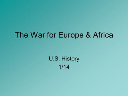 The War for Europe & Africa U.S. History 1/14 War Plans December 22, 1941- Winston Churchill arrives at the White House. Spends 3 weeks working out war.