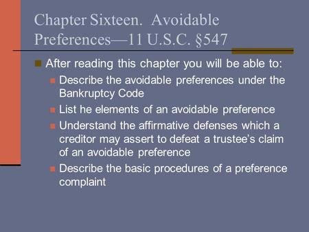 Chapter Sixteen. Avoidable Preferences—11 U.S.C. §547 After reading this chapter you will be able to: Describe the avoidable preferences under the Bankruptcy.