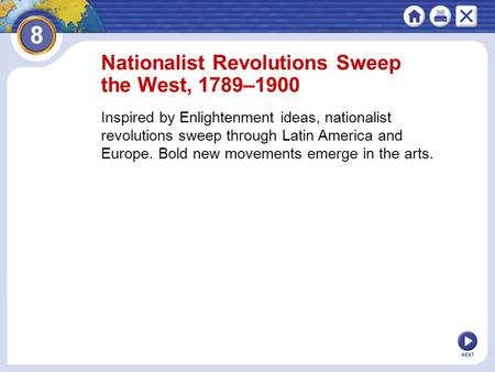 NEXT Nationalist Revolutions Sweep the West, 1789–1900 Inspired by Enlightenment ideas, nationalist revolutions sweep through Latin America and Europe.